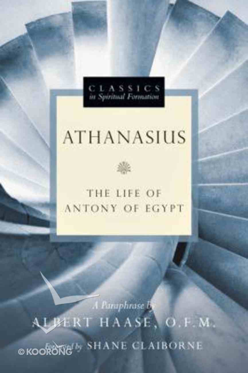 Classic in Spirtual Formation: Athanasius (Classics In Spiritual Formation Series) Paperback