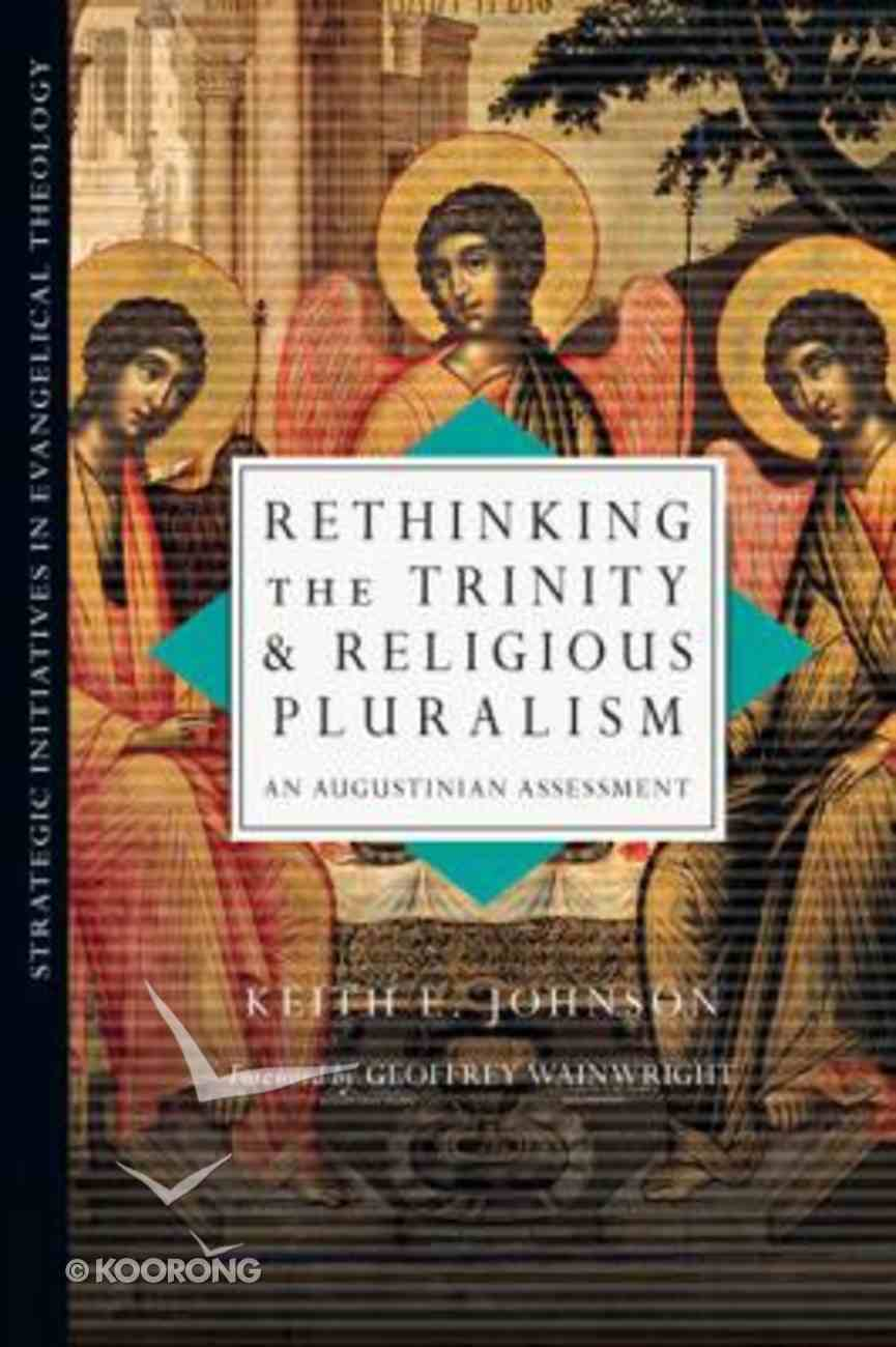 Rethinking the Trinity and Religious Pluralism (Strategic Initiatives In Evangelical Theology Series) Paperback