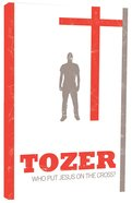 Tozer Classics: Who Put Jesus On The Cross?