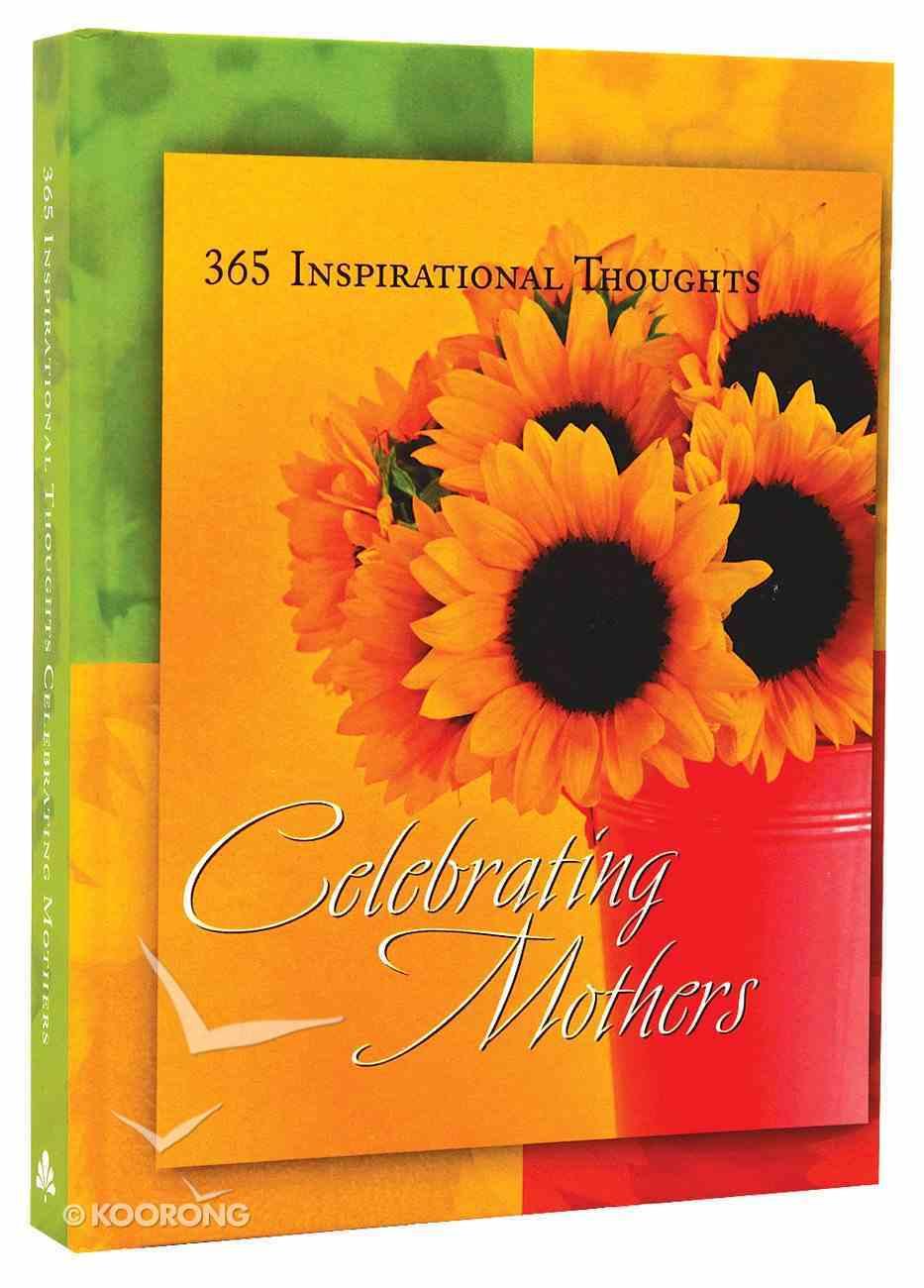 Celebrating Mothers (365 Day Brighteners Series) Hardback