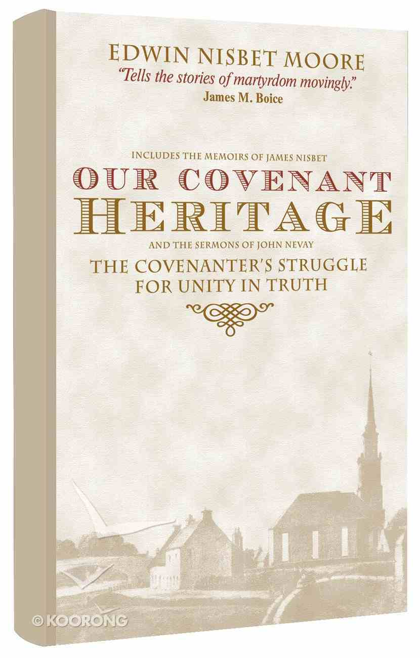 Our Covenant Heritage: The Covenanter's Struggle For Unity in Truth Hardback