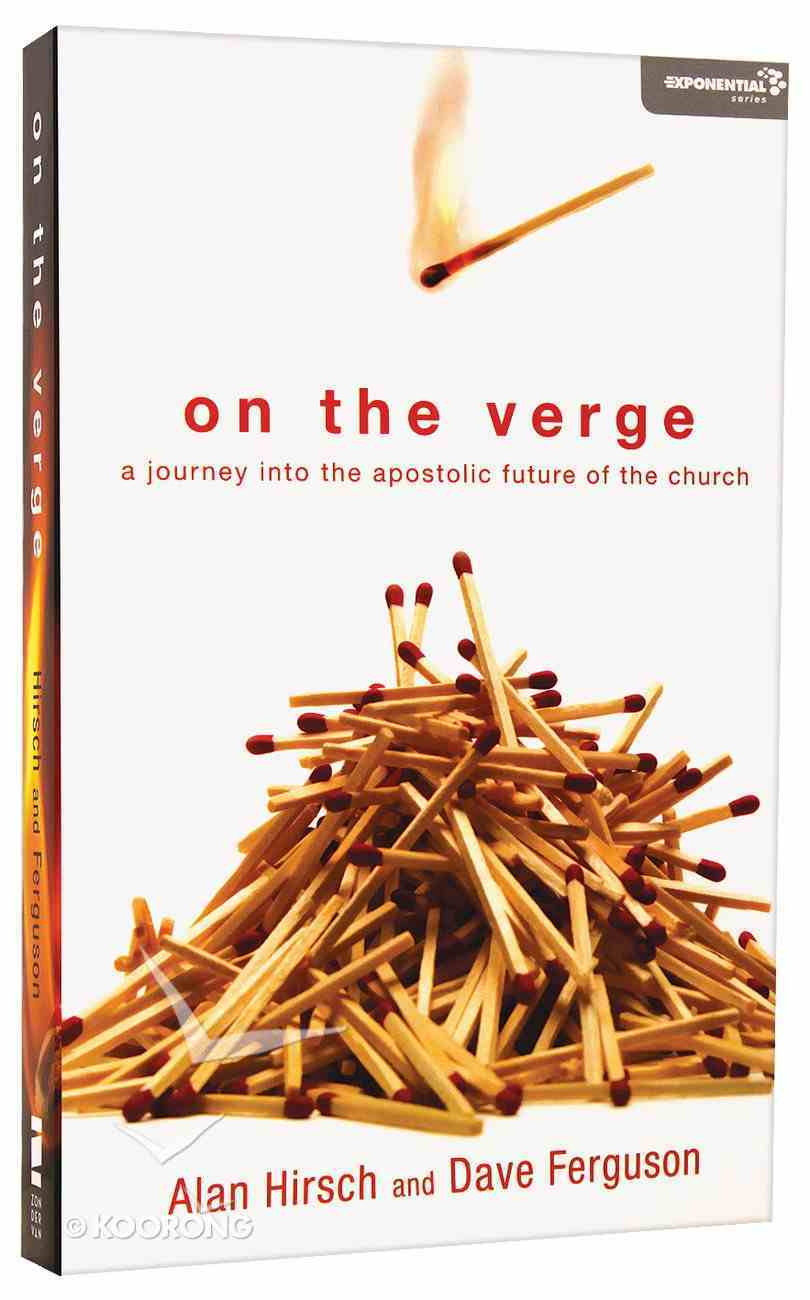 On the Verge: A Journey Into the Apostolic Future of the Church (Exponential Series) Paperback