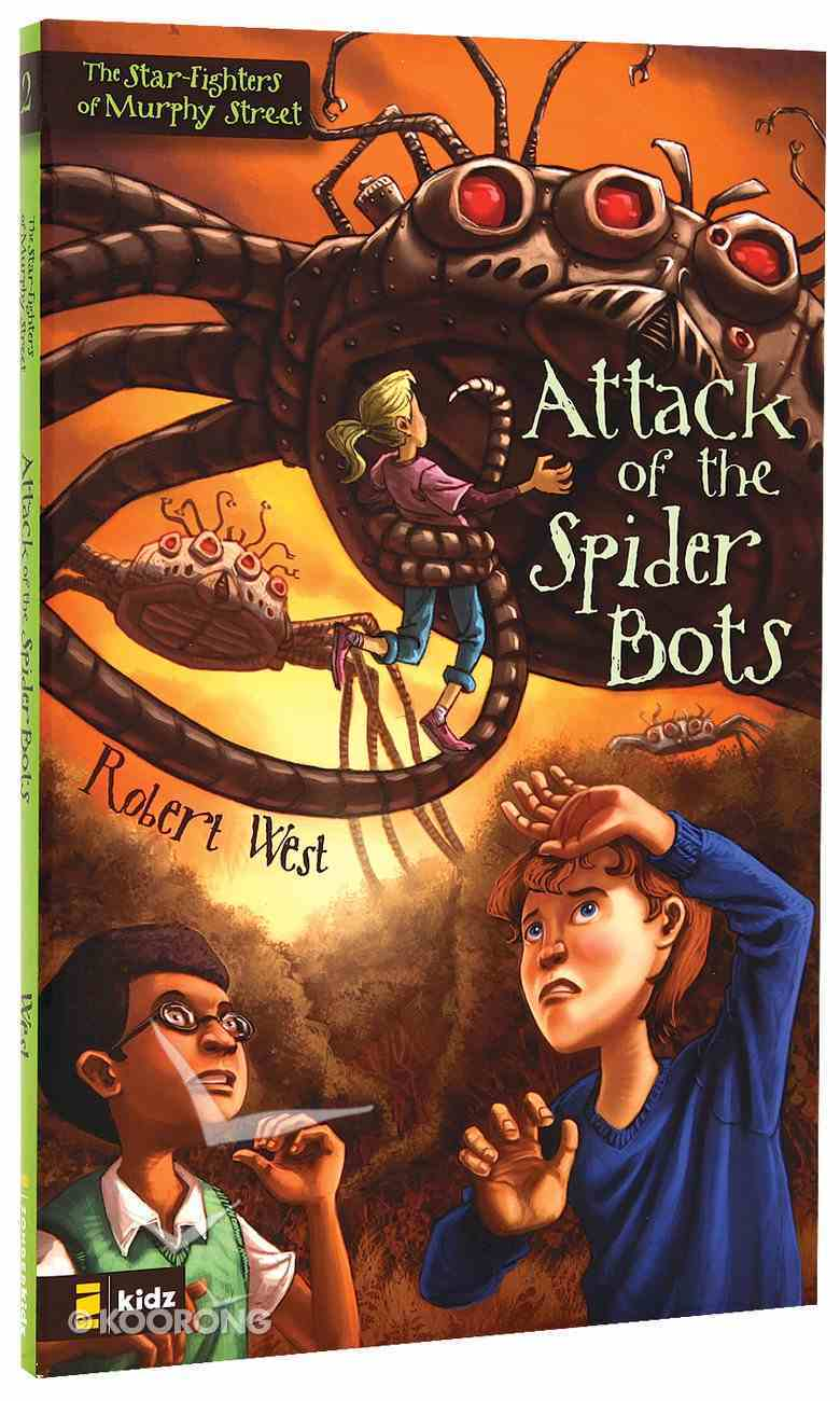 Attack of the Spider Bots (#02 in The Star-fighters Of Murphy Street Series) Paperback
