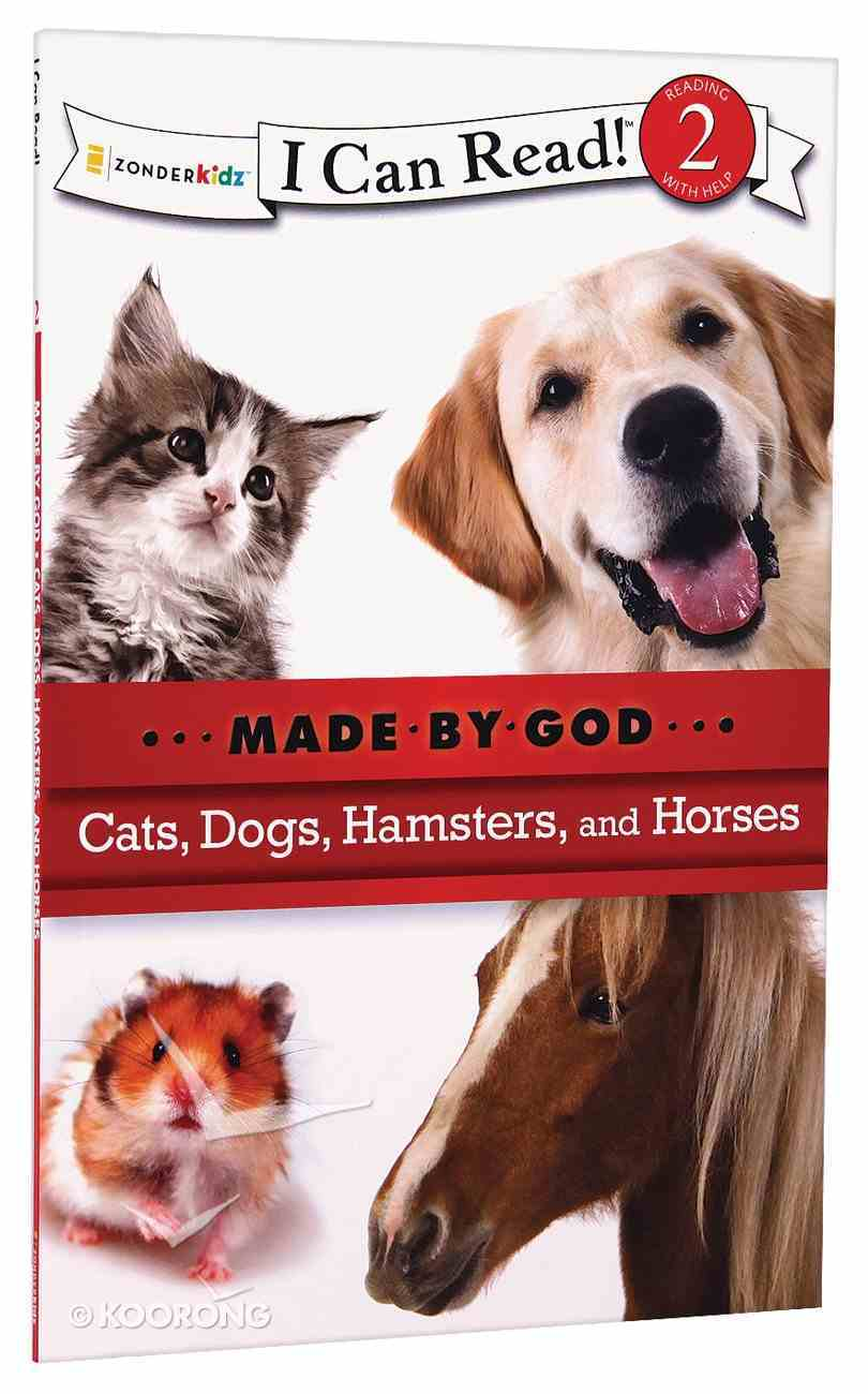 Cats, Dogs, Hamsters, and Horses (I Can Read!2/made By God Series) Paperback