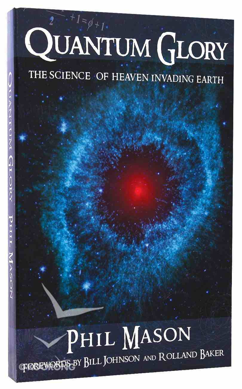 Quantum Glory: The Science of Heaven Invading Earth Paperback