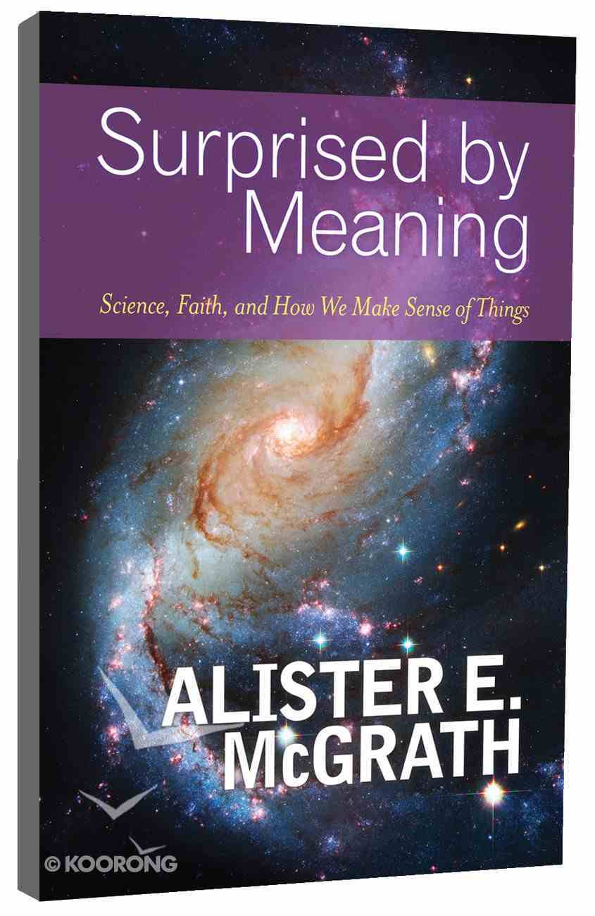 Surprised By Meaning: Science, Faith, and How We Make Sense of Things Paperback