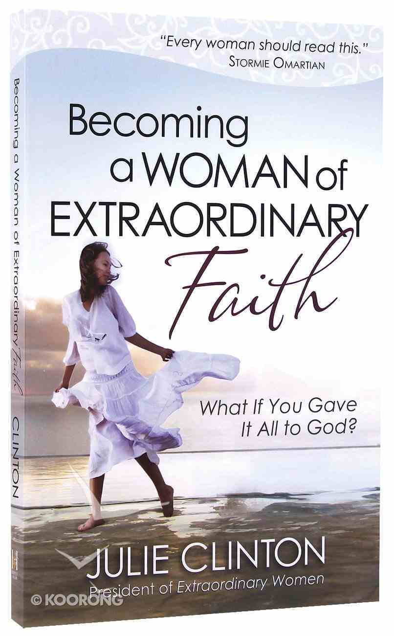Becoming a Woman of Extraordinary Faith Paperback