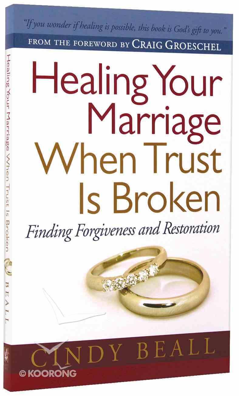 Healing Your Marriage When Trust is Broken Paperback