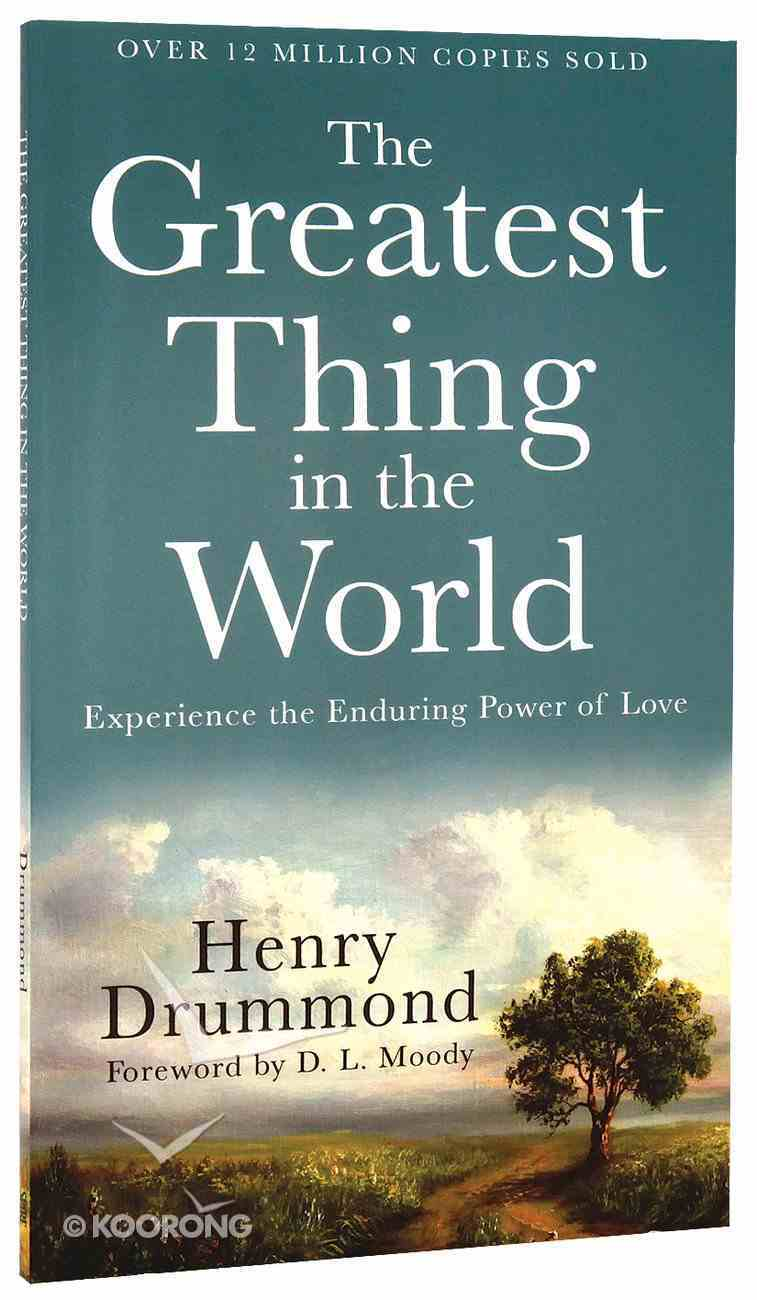 The Greatest Thing in the World: Experience the Enduring Power of Love Mass Market