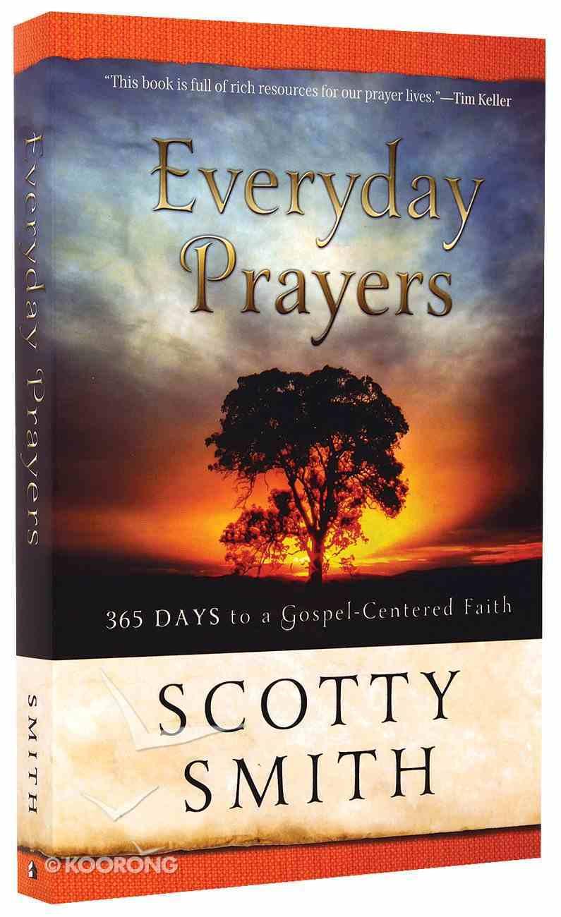 Everyday Prayers: 365 Days to Gospel-Centered Faith Paperback