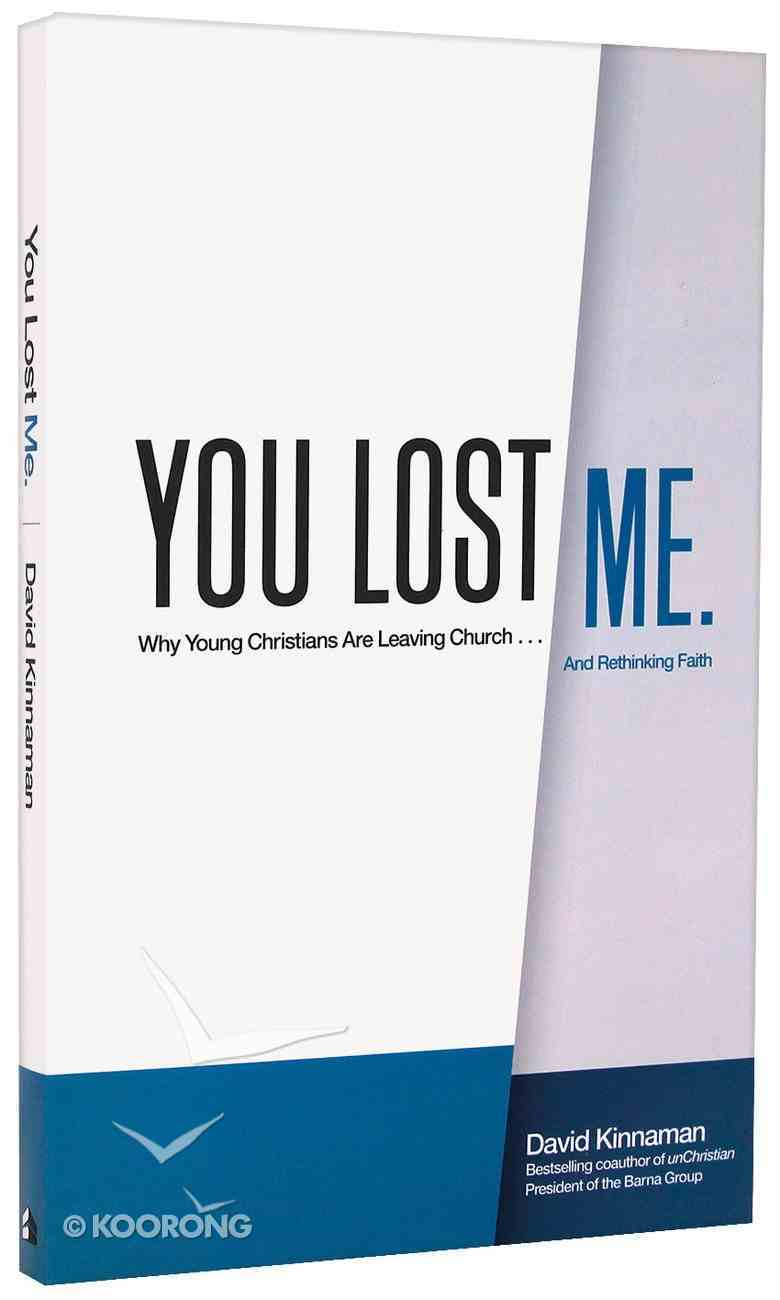 You Lost Me: Why Young Christians Are Leaving the Church...And Rethinking Faith Paperback