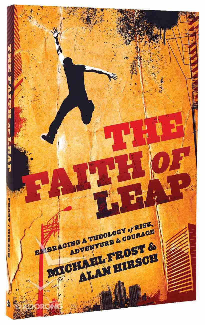 The Faith of Leap: Embracing a Theology of Risk, Adventure & Courage Paperback