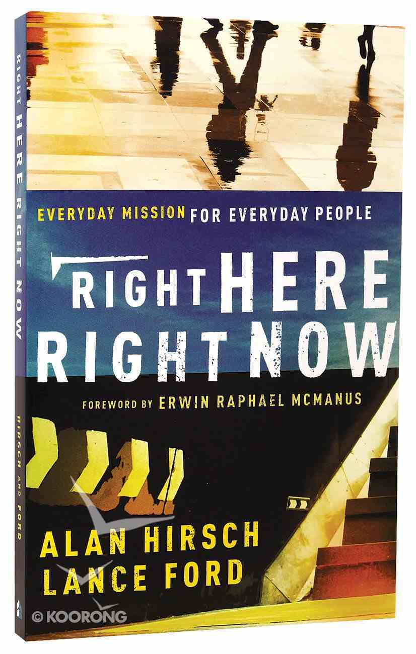 Right Here, Right Now: Everyday Mission For Everyday People Paperback