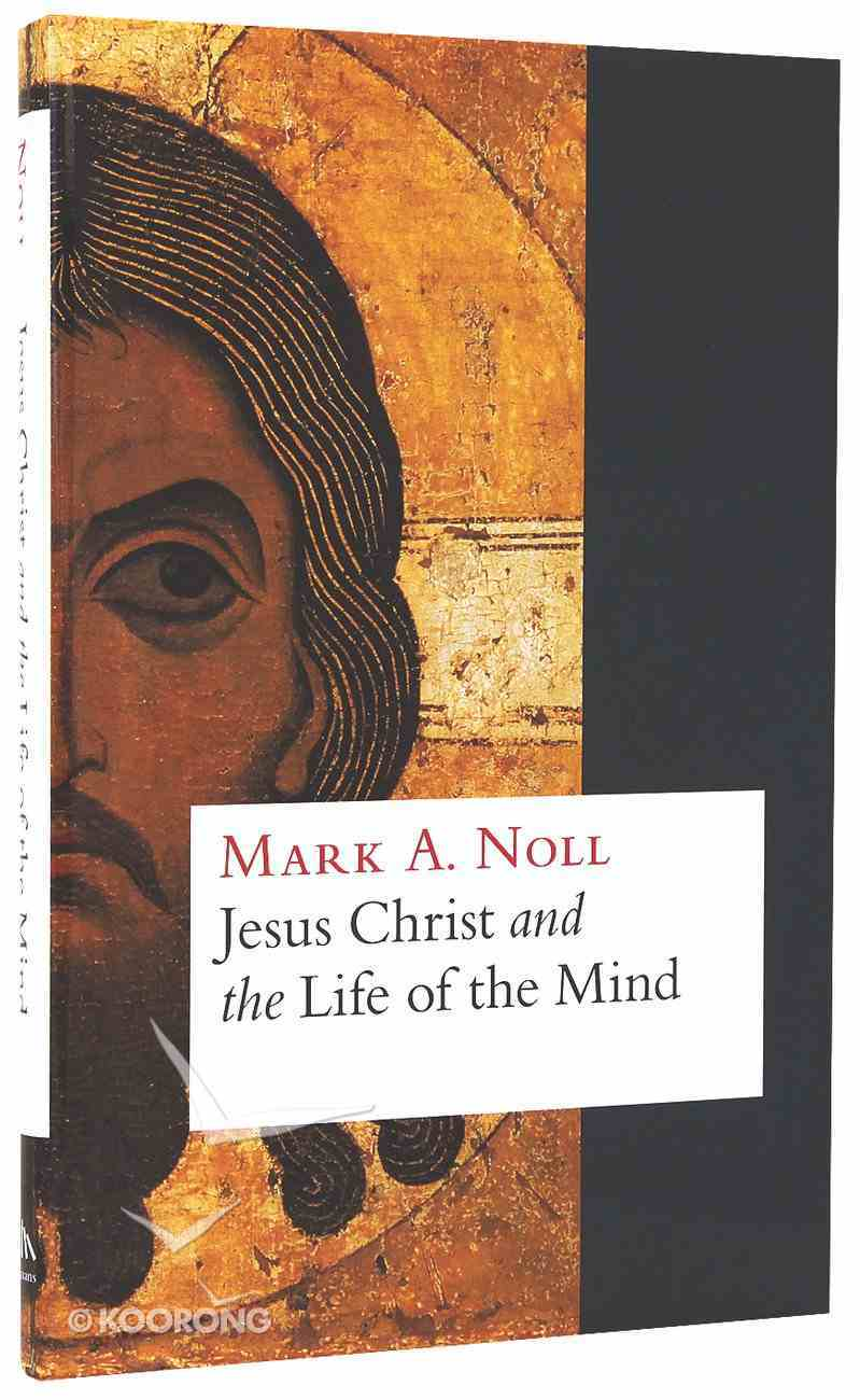 Jesus Christ and the Life of the Mind Hardback