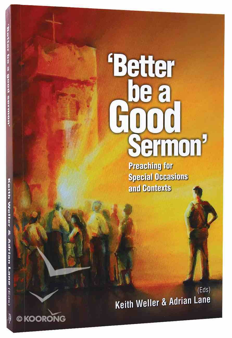 Better Be a Good Sermon: Preaching For Special Occasions and Contexts Paperback