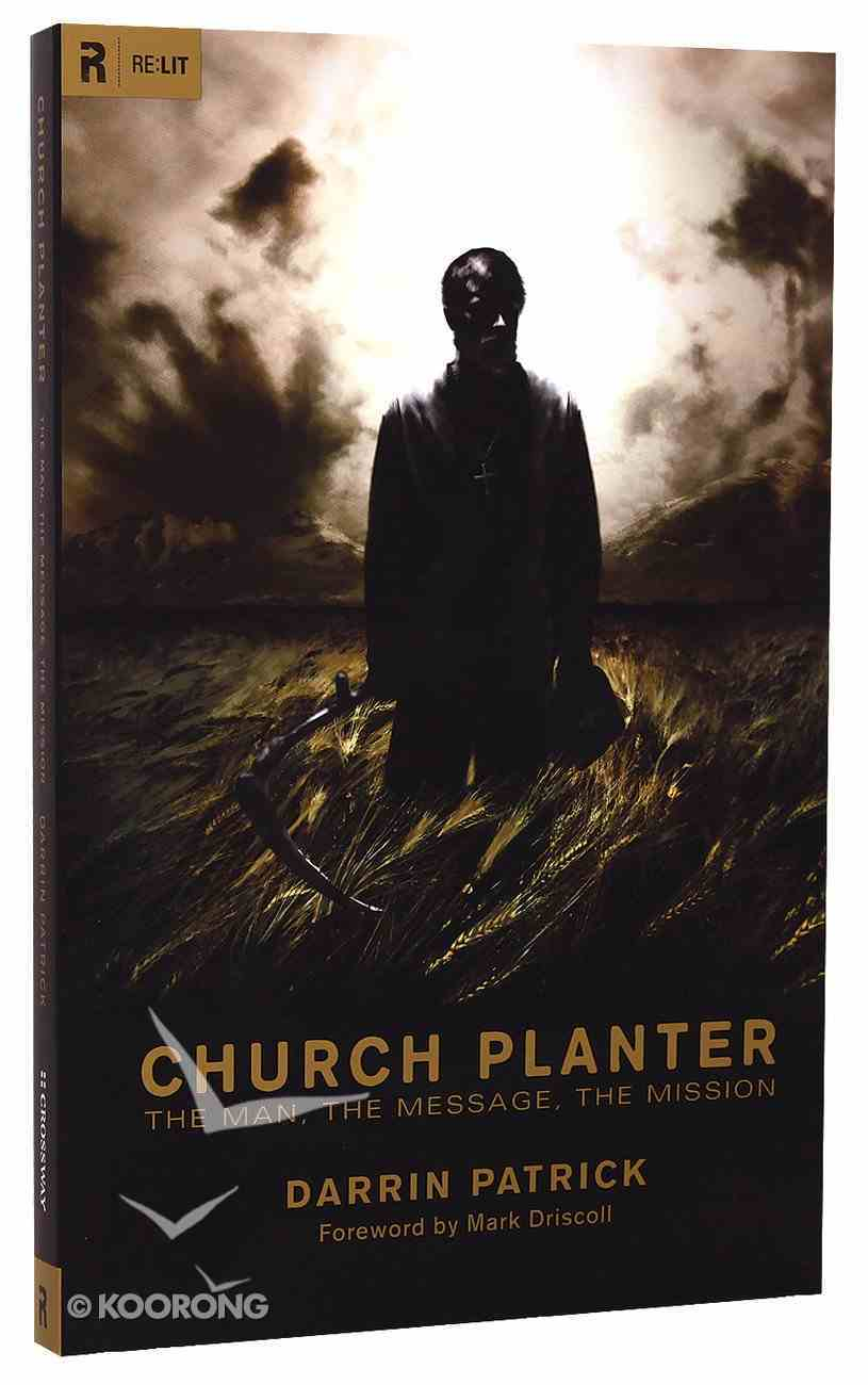 Church Planter: The Man, the Message, the Mission Paperback