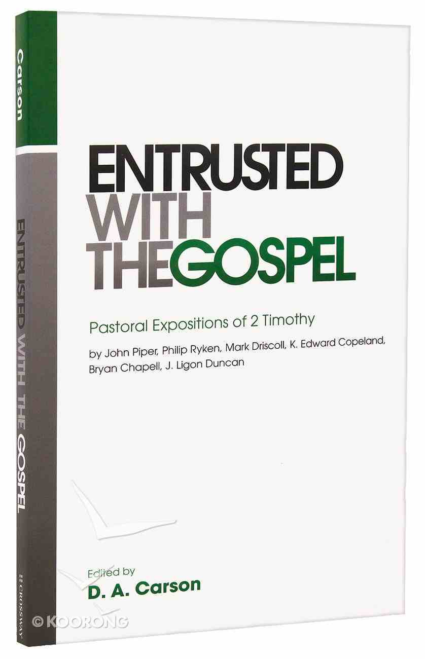 Entrusted With the Gospel: Pastoral Expositions of 2 Timothy Paperback