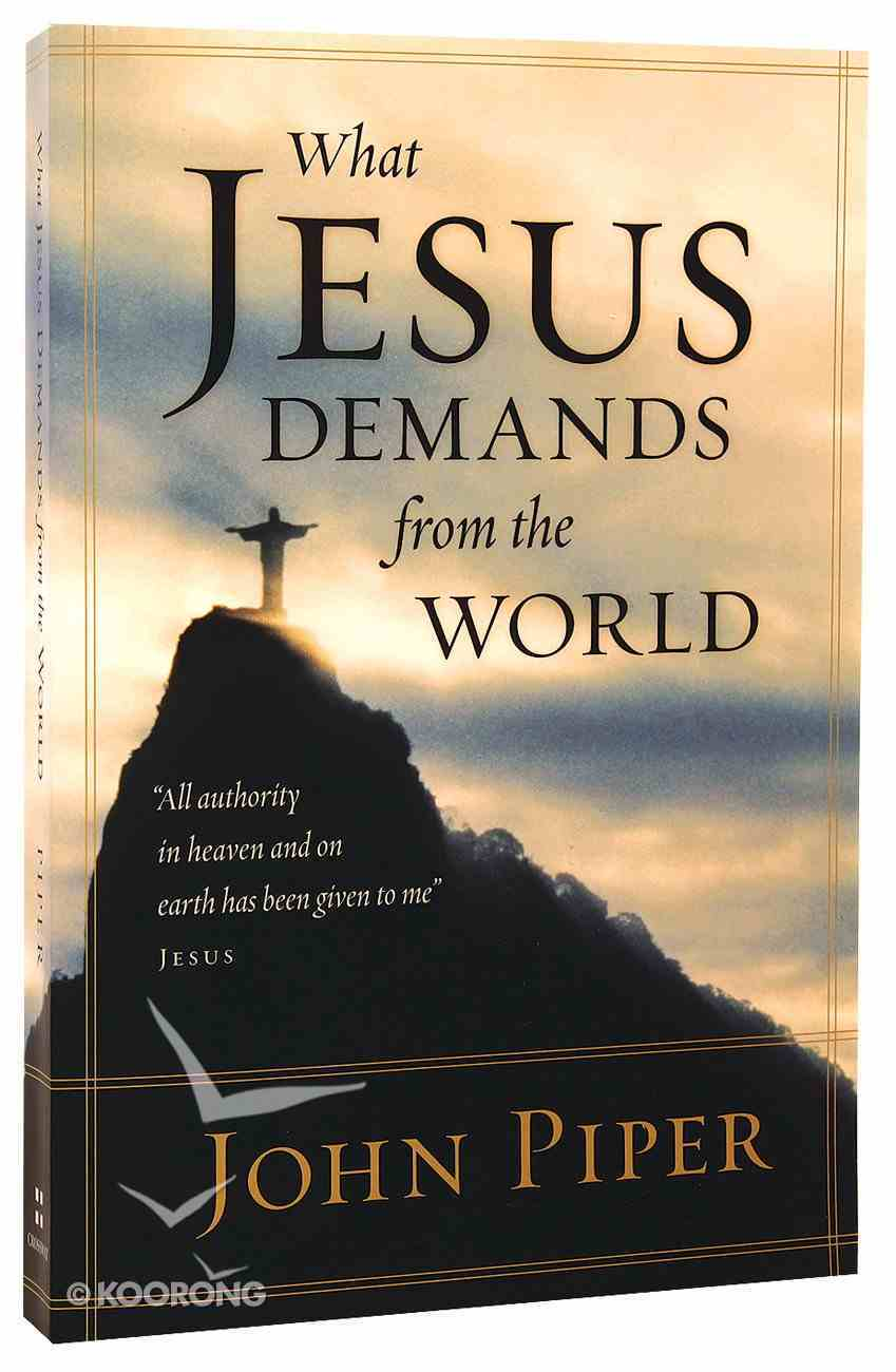 """What Jesus Demands From the World: """"All Authority in Heaven and on Earth Has Been Given to Me"""" - Jesus Paperback"""
