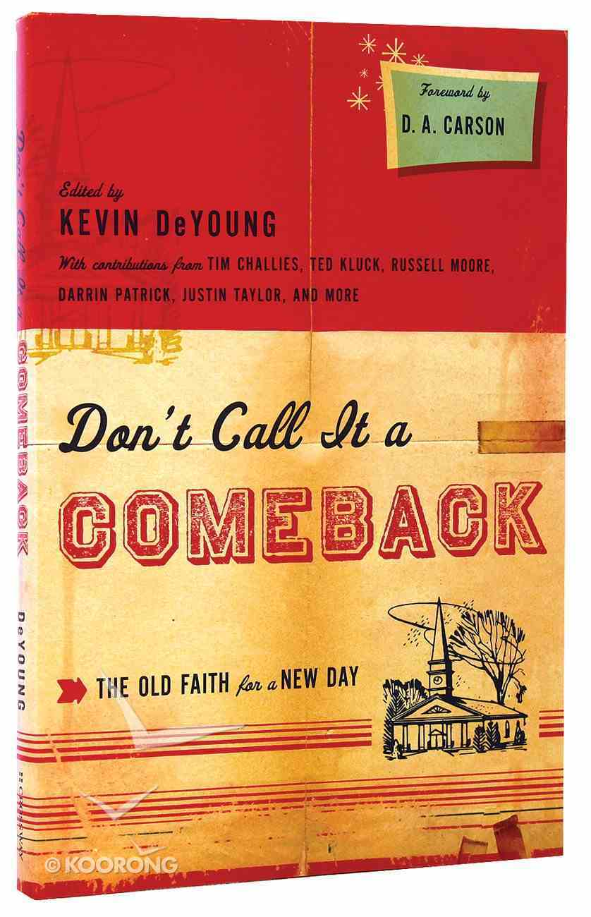 Don't Call It a Comeback: The Old Faith For a New Day Paperback
