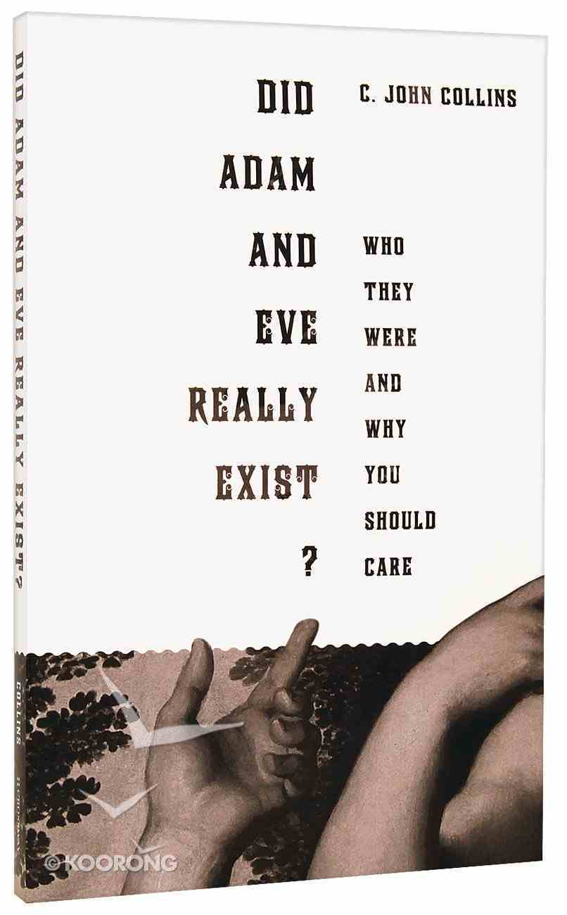 Did Adam and Eve Really Exist? Who They Were and Why You Should Care Paperback