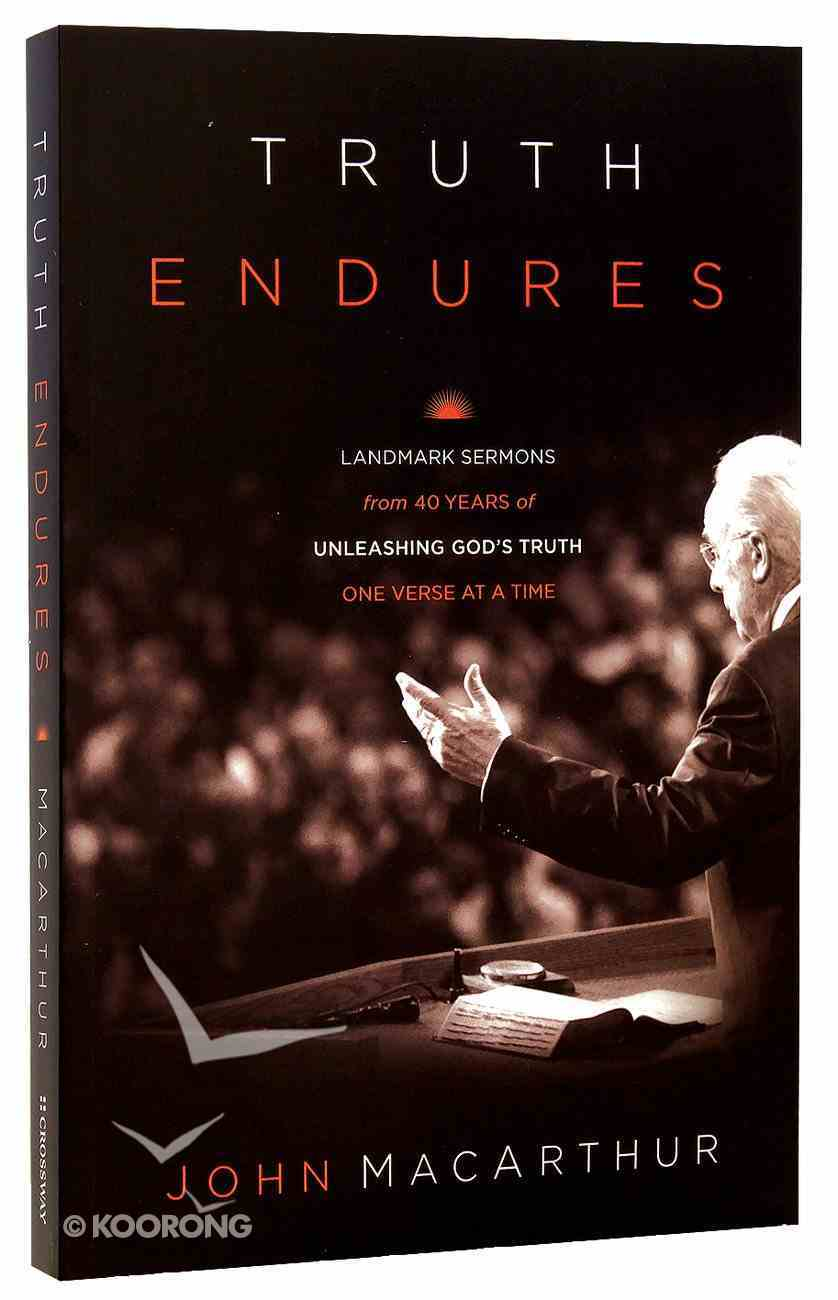 Truth Endures: Landmark Sermons From Forty Years of Unleashing God's Truth One Verse At a Time Paperback