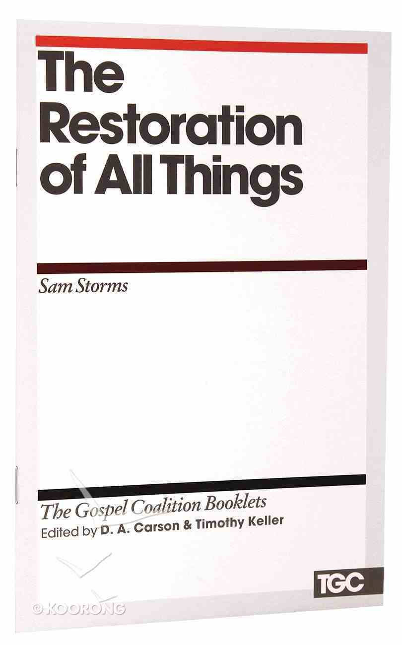 The Restoration of All Things (Gospel Coalition Booklets Series) Booklet