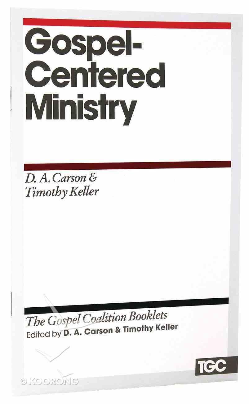 Gospel-Centered Ministry (Gospel Coalition Booklets Series) Booklet