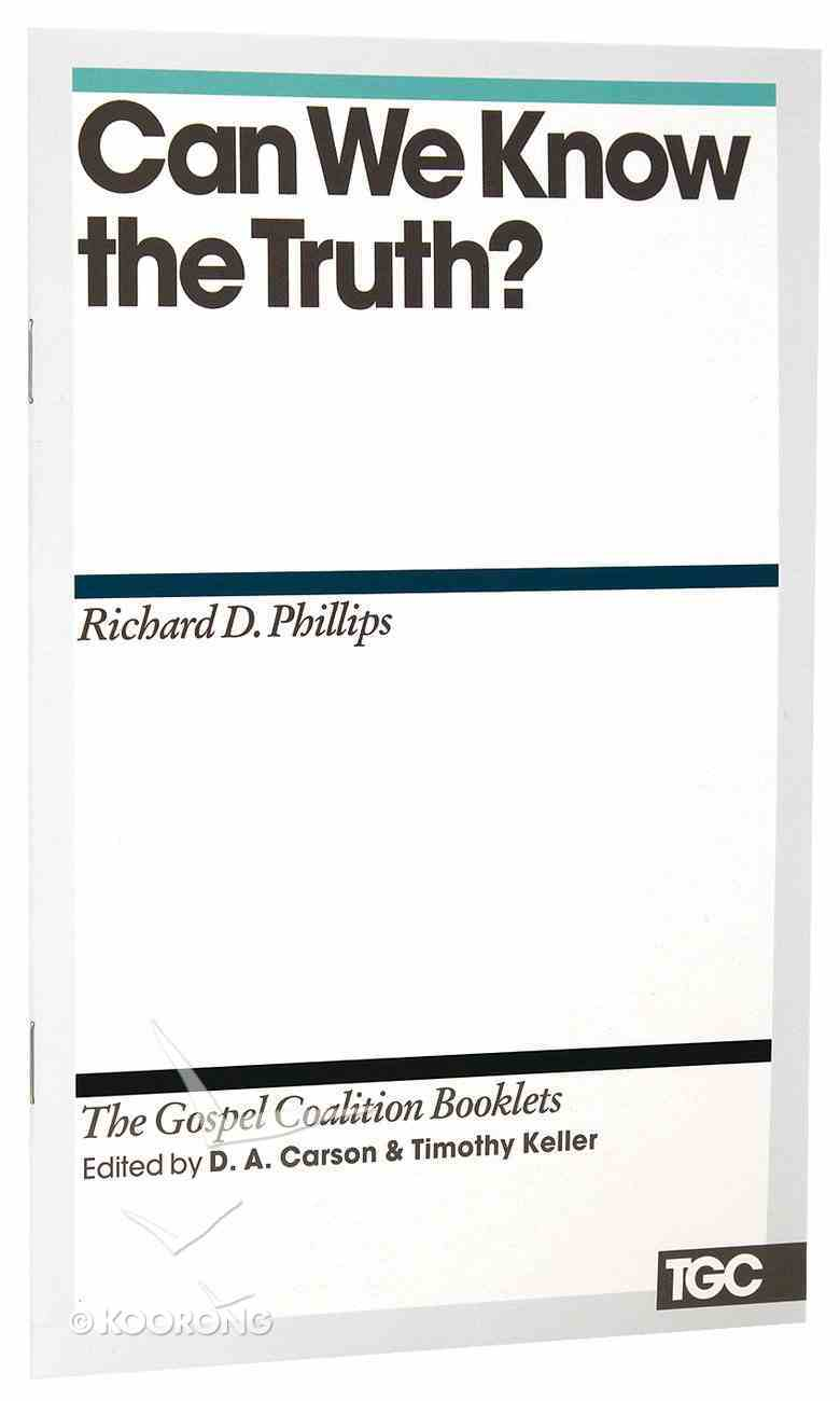 Can We Know the Truth? (Gospel Coalition Booklets Series) Booklet