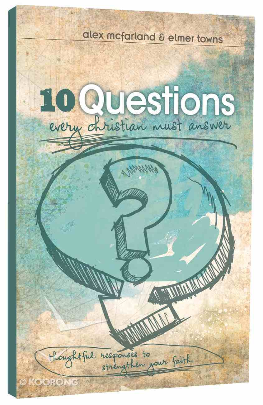 10 Questions Every Christian Must Answer Paperback