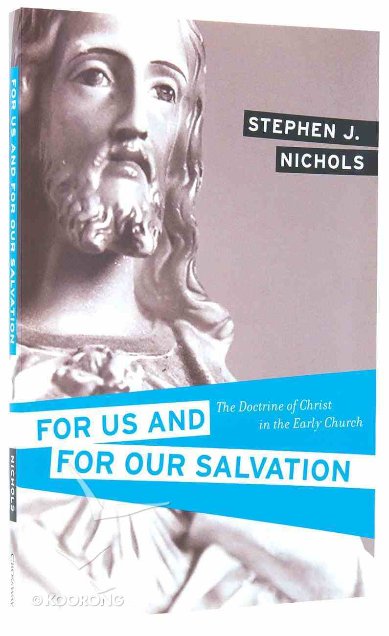 For Us and For Our Salvation: The Doctrine of Christ in the Early Church Paperback