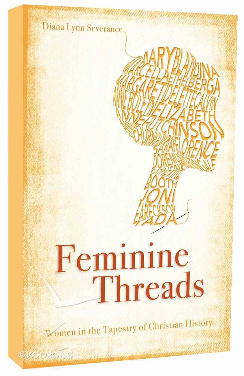 Feminine Threads: Women in the Tapestry of Christian History Paperback