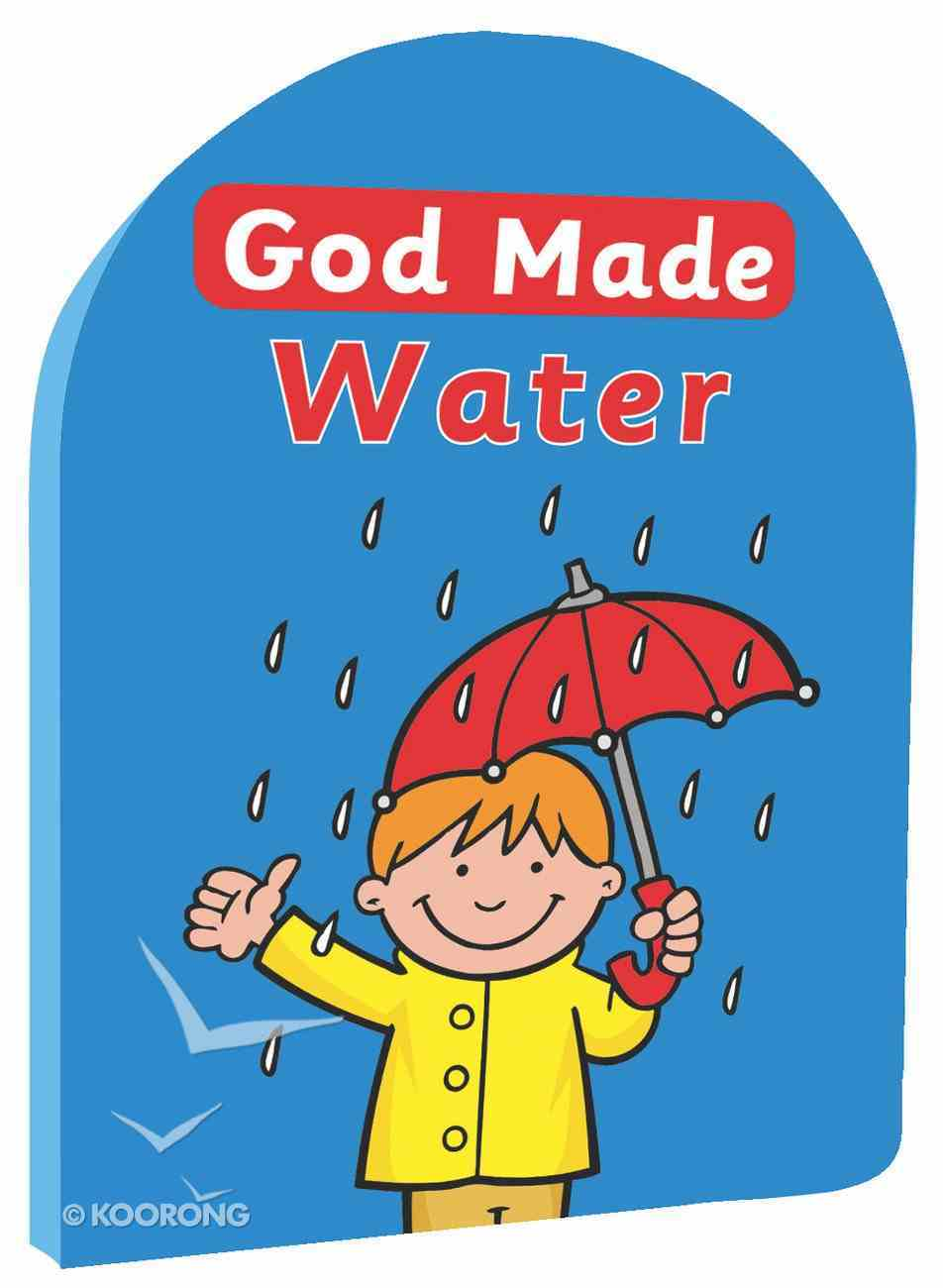 God Made Water (God Made Series) Board Book