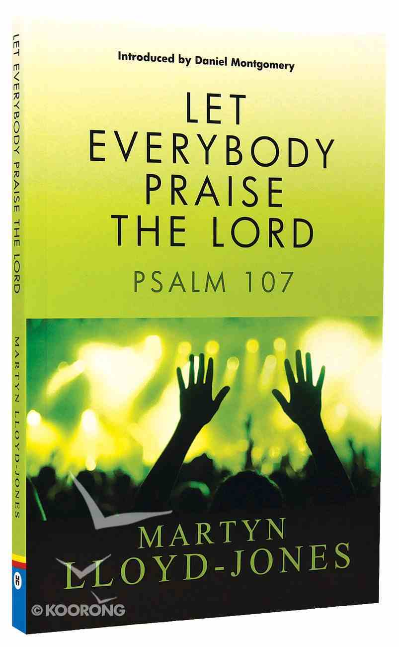 Let Everybody Praise the Lord: Psalm 107 Paperback