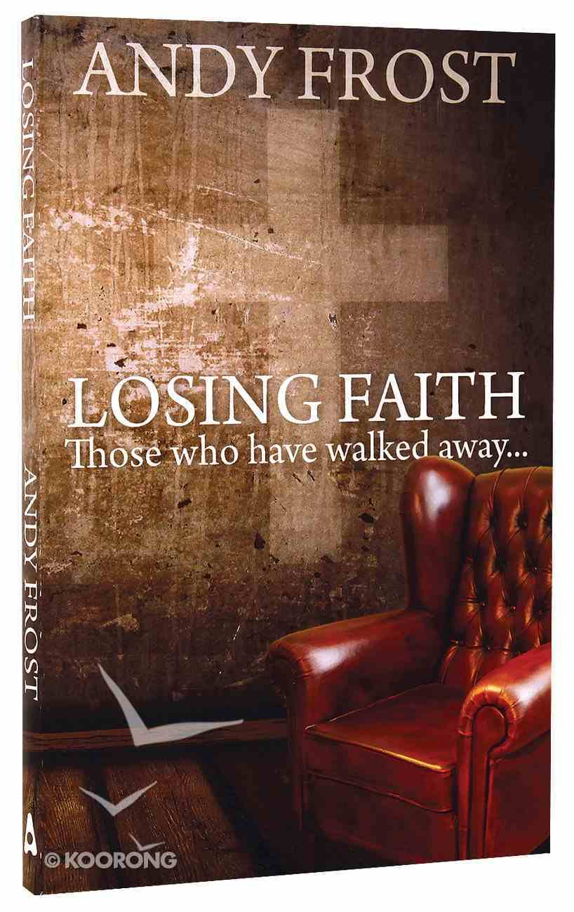Losing Faith: Those Who Have Walked Away Paperback