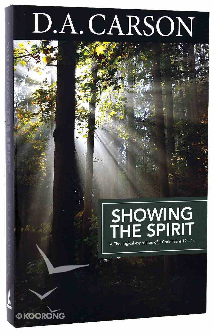 Showing the Spirit: A Theological Exposition of 1 Corinthians 12-14 (Carson Classics Series) Paperback
