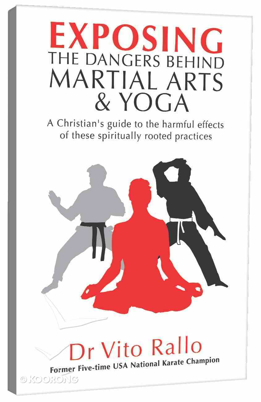 Exposing the Dangers Behind Martial Arts and Yoga Paperback