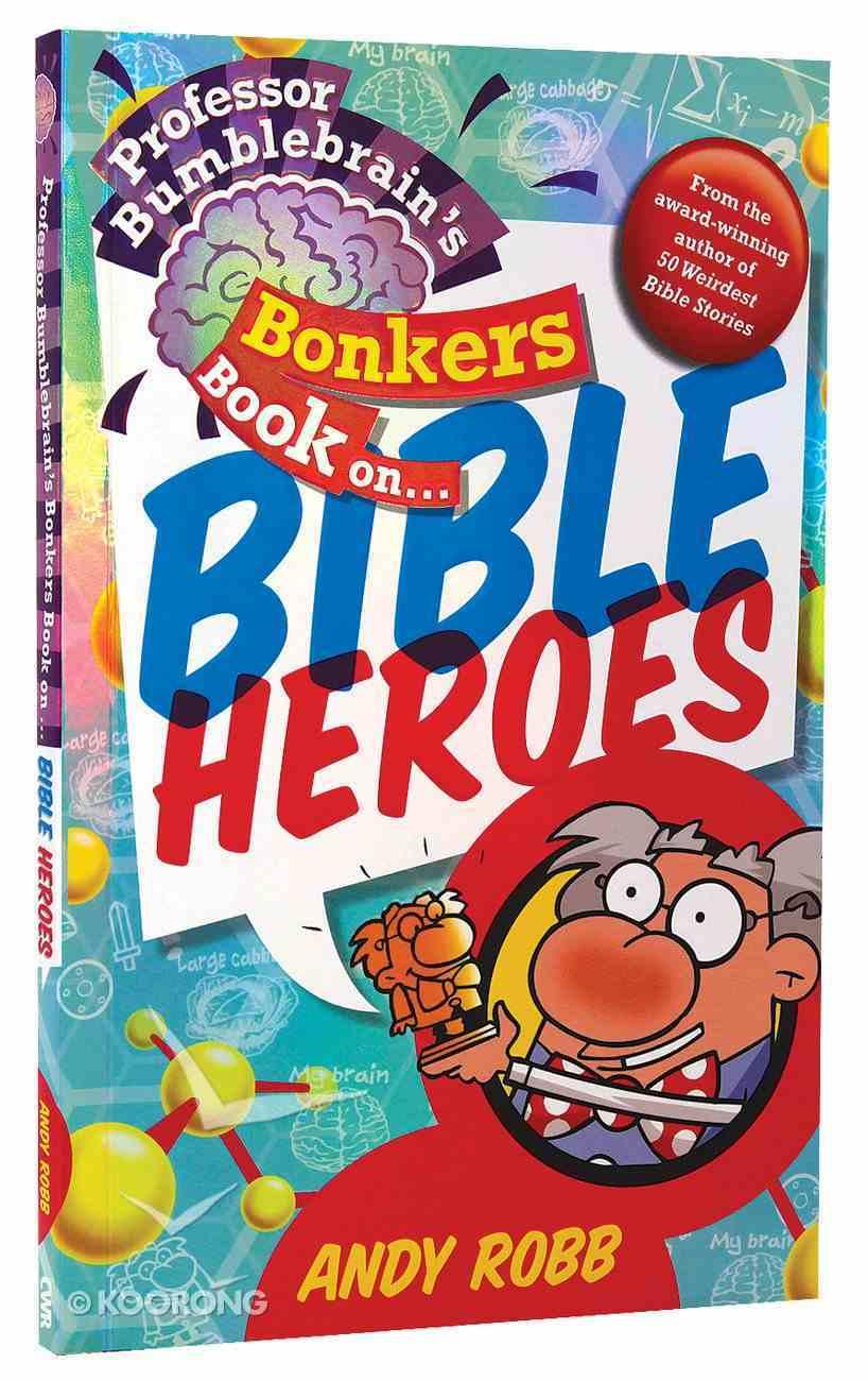 Bible Heroes (Professor Bumblebrain Absolutely Bonkers Series) Paperback