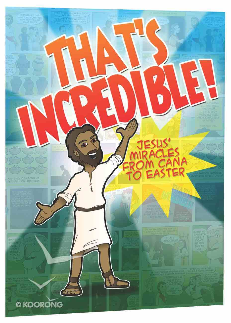 That's Incredible - Jesus' Miracles From Cana to Easter Paperback