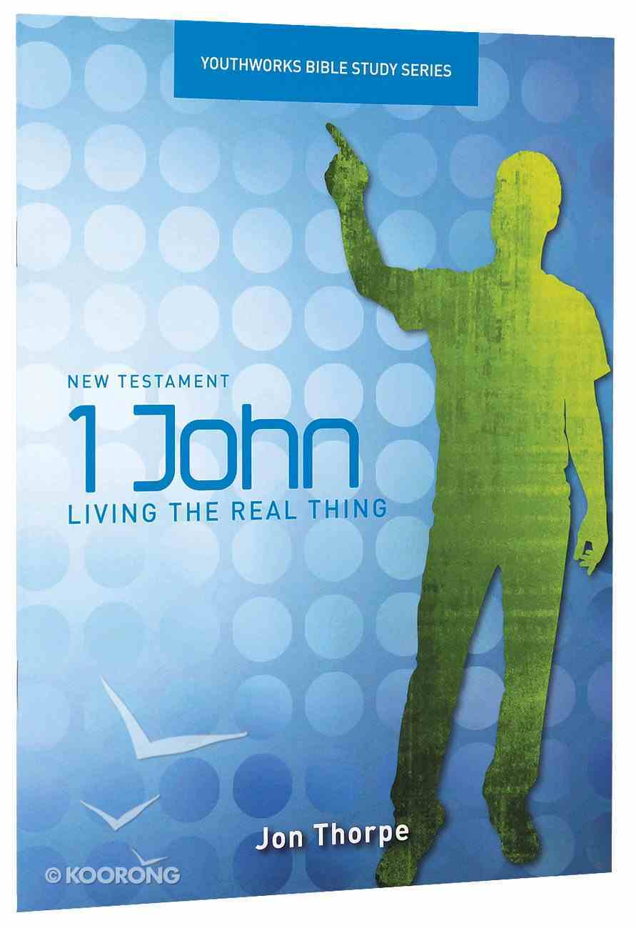 1 John, Living the Real Thing (Youthworks Bible Study Series) Paperback