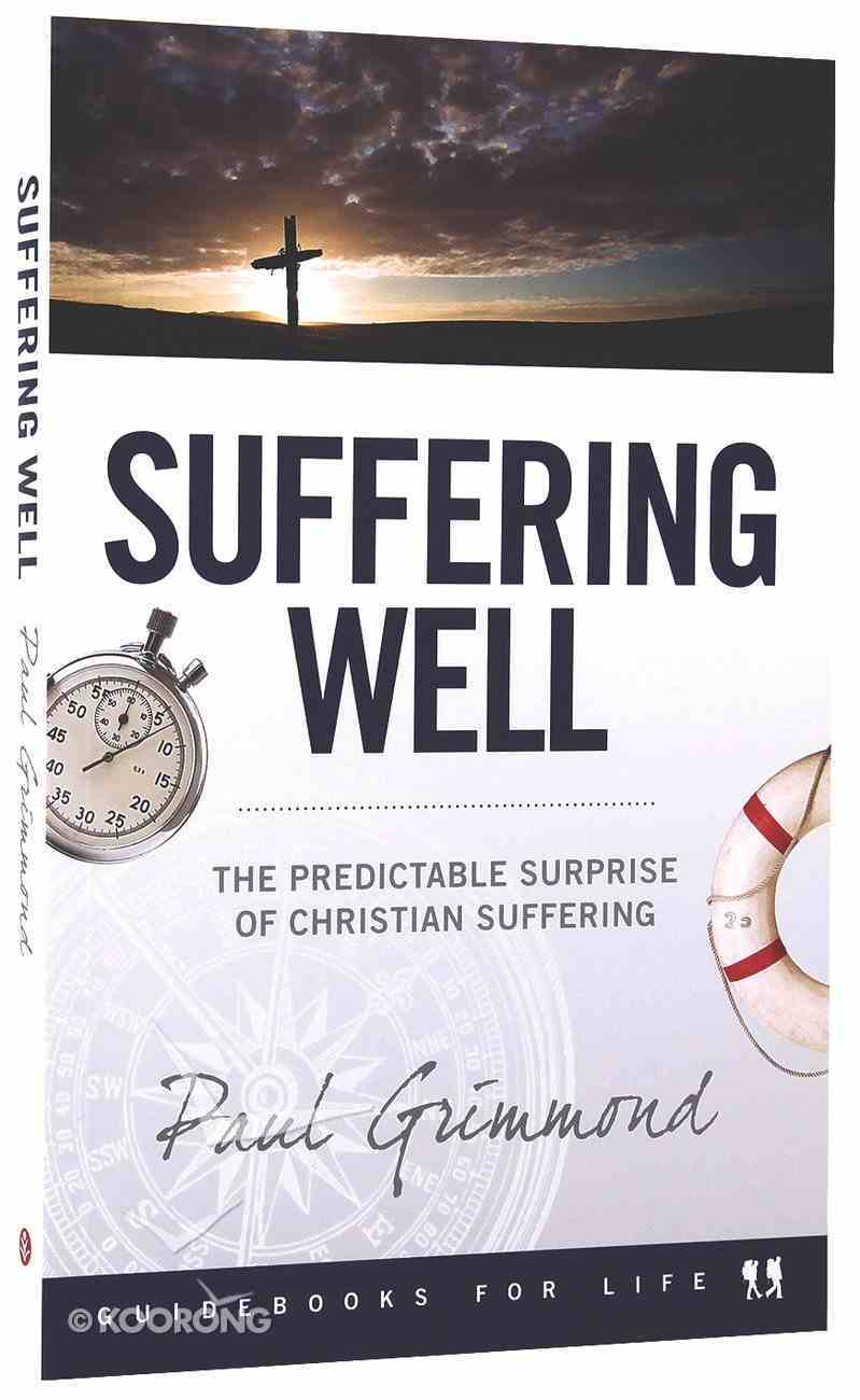 Suffering Well (Guidebooks For Life Series) Paperback