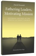 Fathering Leaders, Motivating Mission: Restoring The Role Of The Apostle In Today's Church image