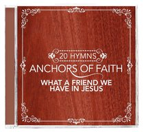 Album Image for Anchors of Faith: What a Friend We Have in Jesus - DISC 1