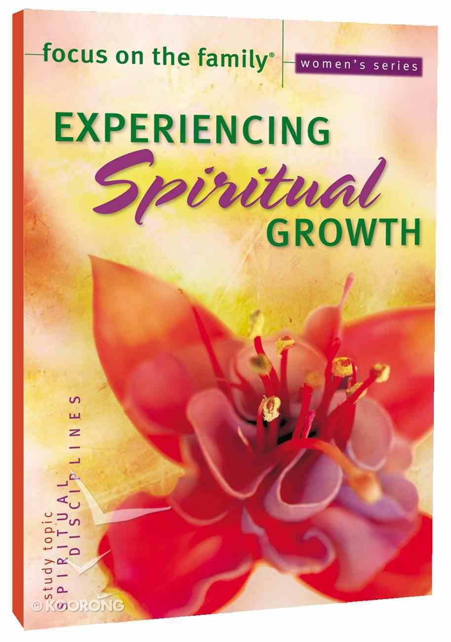 Experiencing Spiritual Growth (Focus On The Family Women's Series) Paperback