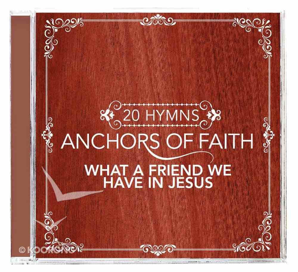 Anchors of Faith: What a Friend We Have in Jesus CD