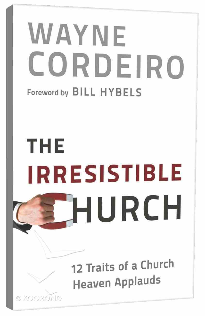 The Irresistible Church: 12 Traits of a Church People Love to Attend Hardback