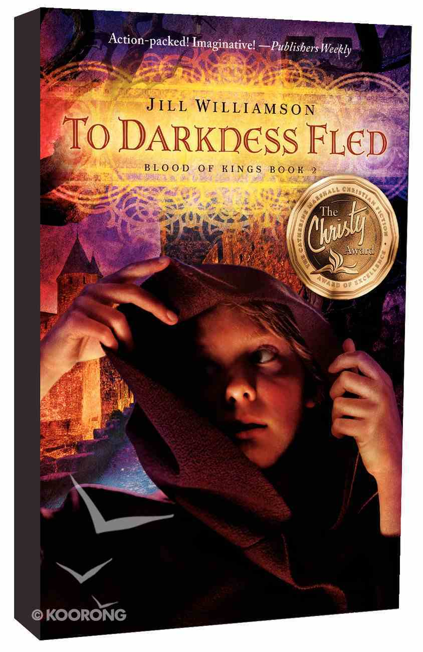 To Darkness Fled (#02 in Blood Of Kings Series) Paperback