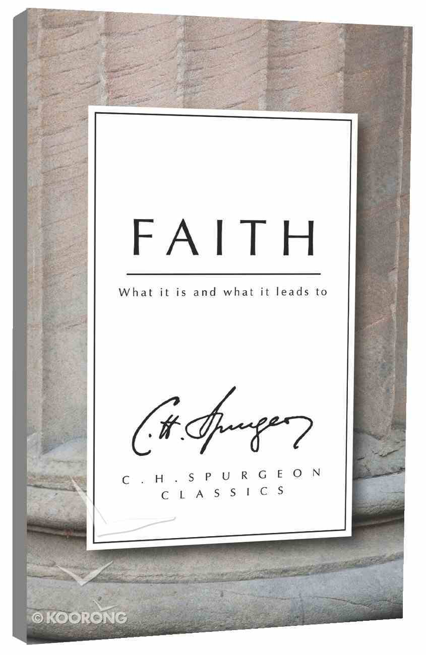 Faith: What It is and What It Leads to (Ch Spurgeon Signature Classics Series) Paperback