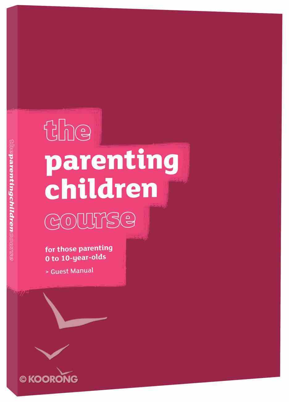 The Parenting Children Course (Guest Manual) (Parenting Course) Paperback
