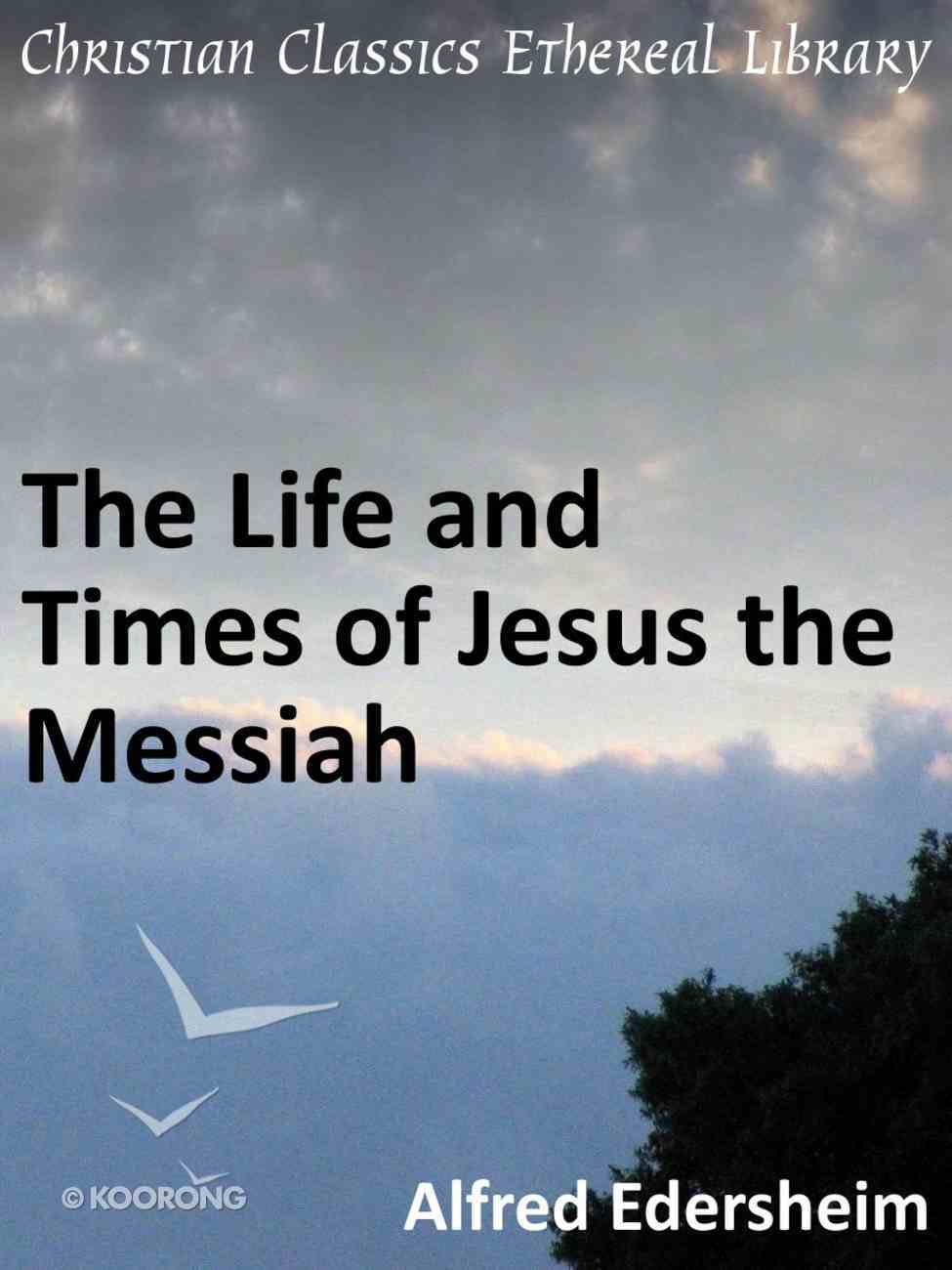 The Life and Times of Jesus the Messiah eBook