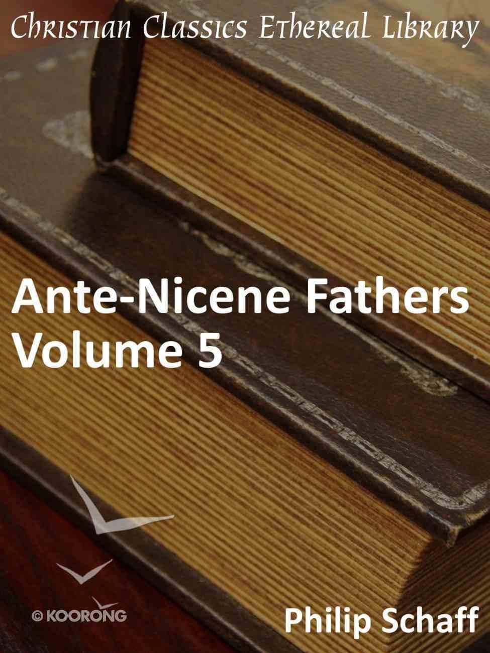 Ante-Nicene Fathers, Volume 5 eBook